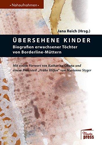 Übersehene Kinder: Biografien erwachsener Töchter von Borderline-Müttern (Nahaufnahmen / Biografische Reihe)