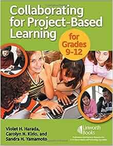 Amazon Collaborating For Project Based Learning In Grades 9 12 9781586832919 Violet H Harada Carolyn Kirio Sandra Yamamoto Books