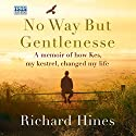 No Way But Gentlenesse Audiobook by Richard Hines Narrated by Jonathan Keeble