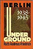 Berlin Underground : 1938-1945, Andreas-Friedrich, Ruth, 1557781591