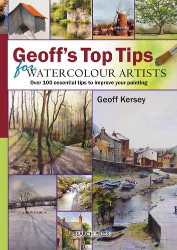 Geoff's Top Tips for Watercolour Artists: Over 100 essential tips to improve your painting