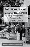 Infectious Disease in India, 1892-1940 : Policy-Making and the Perception of Risk, Polu, Sandhya L., 0230354602