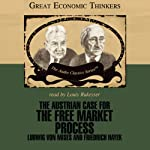 The Austrian Case for the Free Market Process: Ludwig von Mises and Friedrich Hayek | William Peterson