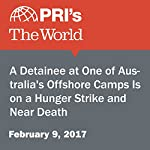 A Detainee at One of Australia's Offshore Camps Is on a Hunger Strike and Near Death | Carol Hills