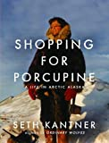 Shopping for Porcupine, Seth Kantner, 157131301X