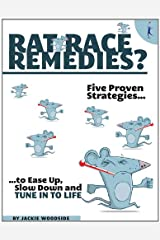 Rat Race Remedies: Five Proven Strategies to Ease Up, Slow Down, and Tune into Life Kindle Edition
