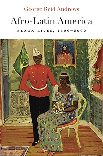 Afro-Latin America: Black Lives, 1600–2000 (The Nathan I. Huggins Lectures)
