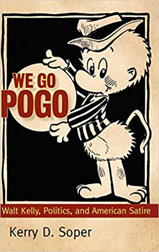 We Go Pogo Walt Kelly Politics And American Satire Great