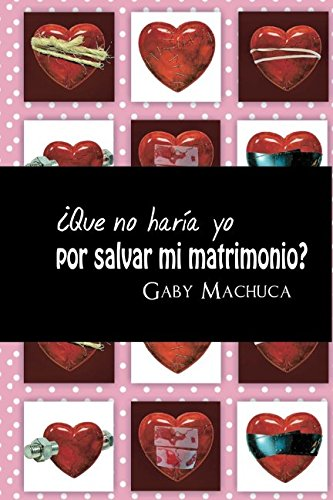¿Que no haria yo por salvar mi matrimonio? (Spanish Edition) [Gaby Machuca] (Tapa Blanda)