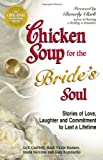 Chicken Soup for the Bride's Soul, Jack L. Canfield and Mark Victor Hansen, 0757301401