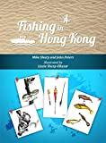 Fishing in Hong Kong: A How-To Guide to Making the Most of the Territorys Shores, Reservoirs and Surrounding Waters