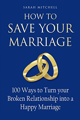 How to Save Your Marriage: 100 Ways to Turn your Broken Relationship into a Happy Marriage