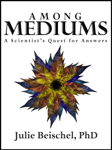 Among mediums a scientists quest for answers kindle edition by among mediums a scientists quest for answers by beischel phd julie fandeluxe Choice Image