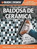 La Guia Completa sobre Baldosa de Ceramica (Black & Decker Complete Guide)