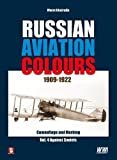 Russian Aviation Colours 1909-1922: Vol 4: 4: Camouflage and Markings. Against Soviets