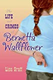 Life and Crimes of Bernetta Wallflower, The