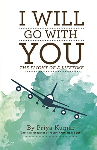I Will Go with You: The Flight of a Lifetime [Jan 01, 2018] Kumar, Priya