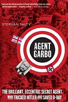 Agent Garbo: The Brilliant, Eccentric Secret Agent Who Tricked Hitler and Saved D-Day by [Talty, Stephan]