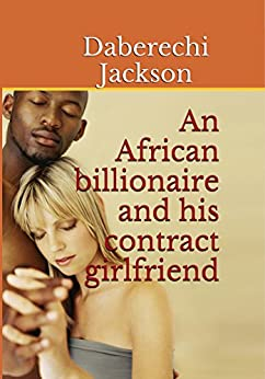 An African billionaire and his contract girlfriend (English Edition) de [Jackson, Daberechi]