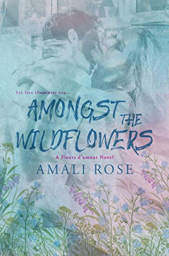 Amongst The Wildflowers (Fleurs d'Amour Book 3) by [Rose, Amali]