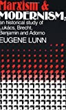 Marxism and Modernism: An Historical Study of Lukács, Brecht, Benjamin, and Adorno