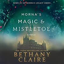 Morna's Magic & Mistletoe: A Scottish Time-Travel Romance Audiobook by Bethany Claire Narrated by Lily Collingwood