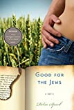Front cover for the book Good for the Jews (Michigan Literary Fiction Awards) by Debra Spark