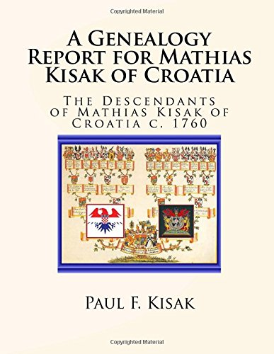 Download A Genealogy Report for Mathias Kisak of Croatia: The Descendants of Mathias Kisak of Croatia c. 1760 ebook