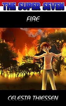 Fire (The Super Seven Book 4) by [Thiessen, Celesta]