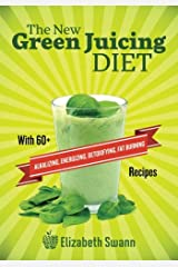 The New Green Juicing Diet: With 60+ Alkalizing, Energizing, Detoxifying, Fat Burning Recipes Paperback