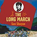 The Long March: The True History of Communist China's Founding Myth Audiobook by Sun Shuyun Narrated by Laural Merlington