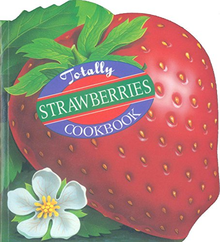 Totally Strawberries Cookbook (Totally Cookbooks Series)