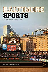 Baltimore Sports: Stories from Charm City (Sport, Culture, and Society)