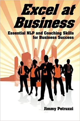 Excel at Business: Essential NLP & Coaching Skills for Business Success (Excel at NLP)
