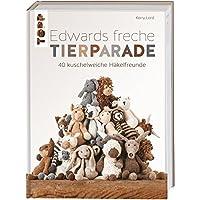 Edwards freche Tierparade: 40 kuschelweiche Häkelfreunde