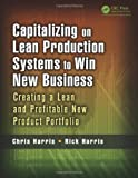 Capitalizing on Lean Production Systems to Win New Business, Chris Harris and Rick Harris, 1466586338