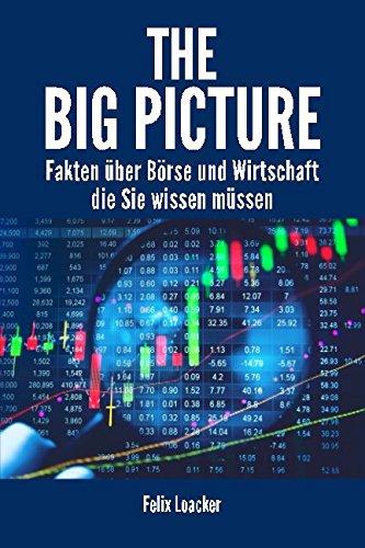 The Big Picture: Fakten über Börse und Wirtschaft die Sie wissen müssen Taschenbuch – 25. Oktober 2016 Felix Loacker 1539591751 Business/Economics Business & Economics