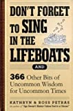 Don't Forget to Sing in the Lifeboats: 342 Other Bits of Uncommon Wisdom for Uncommon Times