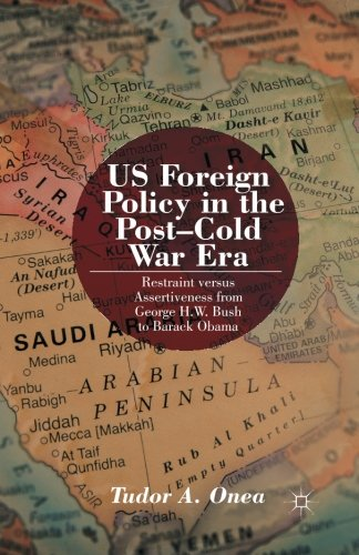 US Foreign Policy in the Post-Cold War Era: Restraint versus Assertiveness From George H. W. Bush To Barack Obama