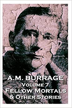 A.M. Burrage - Fellow Mortals & Other Stories: Classics From The Master Of Horror by A.M. Burrage (3-Dec-2013)
