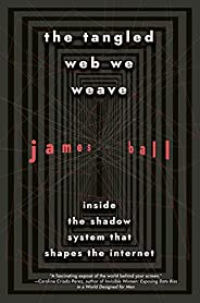 The Tangled Web We Weave: Inside The Shadow System That Shapes the Internet