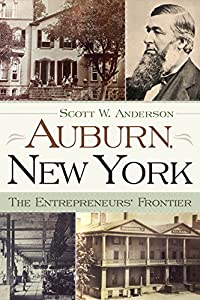Auburn, New York: The Entrepreneurs' Frontier (New York State Series) from Syracuse University Press