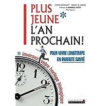 Plus jeune l'an prochain: Les bonnes habitudes de vie à prendre après 50 ans, pour être en excellente forme jusqu'à 80 ans… et même au-delà ! (SANTE/FORME) (French Edition)