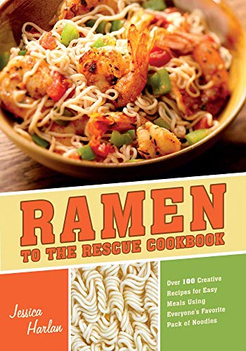 Ramen to the Rescue Cookbook: 120 Creative Recipes for Easy Meals Using Everyone