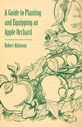 A Guide to Planting and Equipping an Apple Orchard by [Atkinson,, Robert]