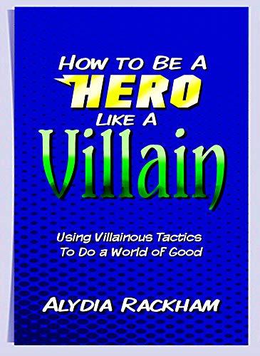 How to Be a Hero Like a Villain: