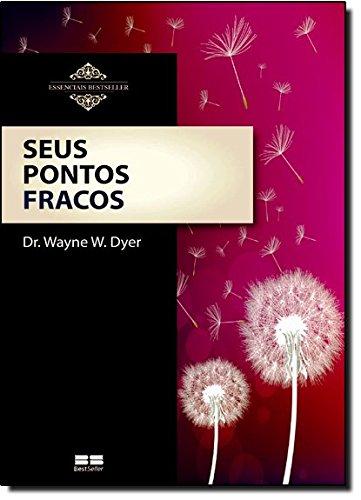 Seus Pontos Fracos - Coleção Essenciais Bestseller