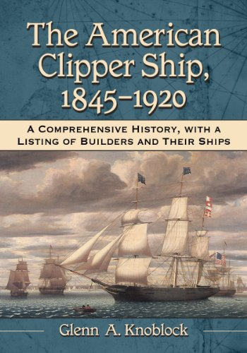 Books : The American Clipper Ship, 1845-1920: A Comprehensive History, with a Listing of Builders and Their Ships