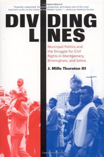 Read Online Dividing Lines: Municipal Politics and the Struggle for Civil Rights in Montgomery, Birmingham, and Selma pdf epub