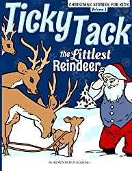 Ticky Tack The Littlest Reindeer - A Christmas Book for Children: Christmas Stories for Kids Volume 1